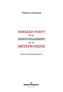 Merleau-Ponty et le renouvellement de la métaphysique