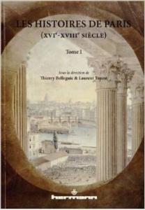Les Histoires de Paris (XVIe-XVIIIe siècles). Volume I