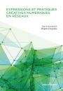 Expressions et pratiques créatives numériques en réseaux