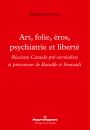 Art, folie, éros, psychiatrie et liberté