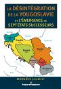 La Désintégration de la Yougoslavie et l'émergence des sept États successeurs