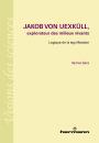 Jakob von Uexküll, explorateur des milieux vivants